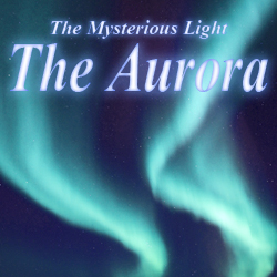 The Aurora: the Mysterious Light