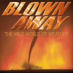 Blown Away: the Wild World of Weather