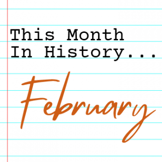 this month in history: february